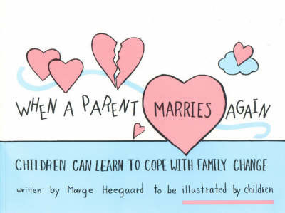 When a Parent Marries Again: Children Can Learn to Cope with Family Change by Marge Eaton Heegaard