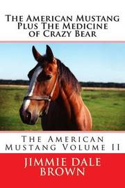 The American Mustang Plus the Medicine of Crazy Bear by Jimmie Dale Brown image
