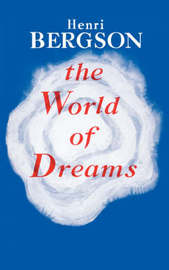 The World of Dreams by Henri Bergson