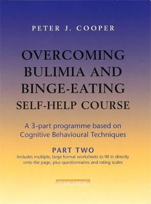 Overcoming Bulimia and Binge-Eating Self Help Course: Part Two by Peter J. Cooper