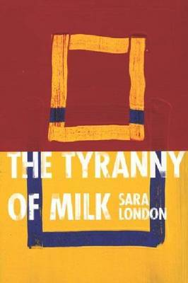 The Tyranny of Milk by Sara London image