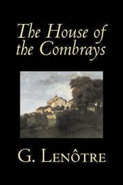 The House of the Combrays by G. Lenotre, Fiction, Classics, Literary by G Lenotre image