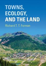 Towns, Ecology, and the Land by Richard T.T. Forman