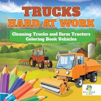 Trucks Hard at Work Cleaning Trucks and Farm Tractors Coloring Book Vehicles by Educando Kids