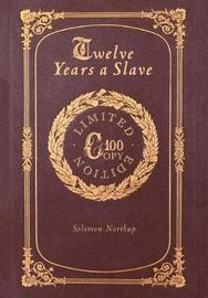Twelve Years a Slave (100 Copy Limited Edition) by Solomon Northup