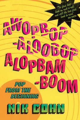 Awopbopaloobop Alopbamboom by Nik Cohn image