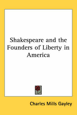 Shakespeare and the Founders of Liberty in America by Charles Mills Gayley image