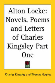 Alton Locke: Novels, Poems and Letters of Charles Kingsley Part One by Charles Kingsley image