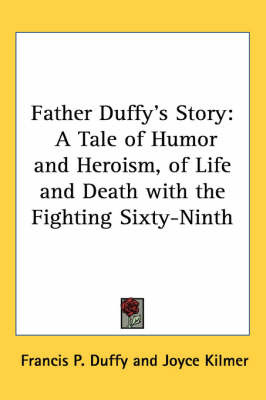 Father Duffy's Story: A Tale of Humor and Heroism, of Life and Death with the Fighting Sixty-Ninth by Francis P. Duffy image