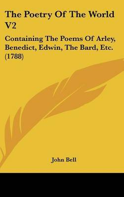 The Poetry Of The World V2: Containing The Poems Of Arley, Benedict, Edwin, The Bard, Etc. (1788) by John Bell image