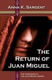 The Return of Juan Miguel by Anna K Sargent