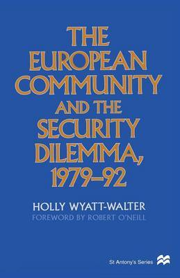 The European Community and the Security Dilemma, 1979-92 by Holly Wyatt-Walter