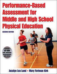 Performance Based Assessment for Middle and High School Physical Education by Jacalyn Lund