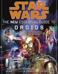The New Essential Guide to Droids by Daniel Wallace