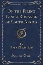 On the Firing Line a Romance of South Africa (Classic Reprint) by Anna Chapin Ray image