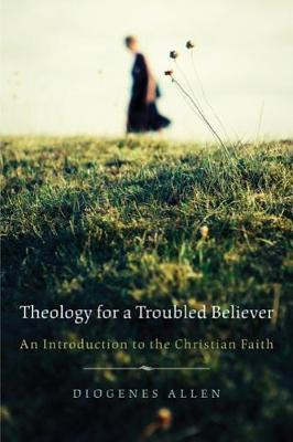 Theology for a Troubled Believer by Diogenes Allen image