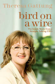 Bird on a Wire: The Inside Story From a Straight Talking CEO by Theresa Gattung image