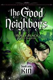 The Good Neighbours: Bk. 1: Kin by Holly Black