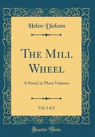 The Mill Wheel, Vol. 2 of 2 by Helen Dickens image