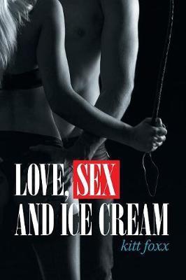 Love, Sex and Ice Cream by Kitt Foxx image
