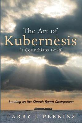 The Art of Kubernesis (1 Corinthians 12 by Larry J Perkins