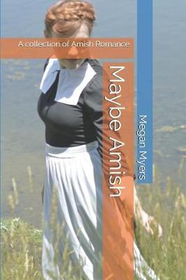 Maybe Amish by Megan Myers
