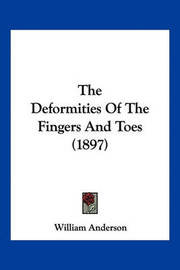The Deformities of the Fingers and Toes (1897) by William Anderson image