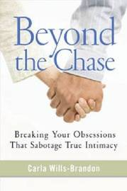 Beyond the Chase: Breaking Your Obsessions That Sabotage True Intimacy by Carla Wills-Brandon image
