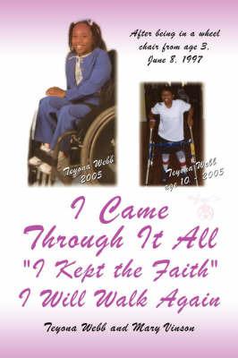 """I Came Through It All """"I Kept the Faith"""" I Will Walk Again by Teyona, Webb"""