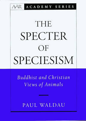 The Specter of Speciesism by Paul Waldau