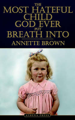 The Most Hateful Child God Ever Put Breath Into by Annette Brown