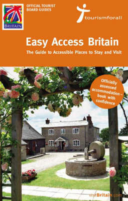 Easy-access Britain: The Guide to Accessible Places to Stay and Visit