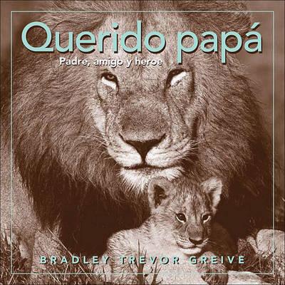 Querido Papa: Padre, Amigo y Heroe by Bradley Trevor Greive
