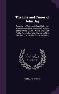 The Life and Times of John Jay by William Whitelock image