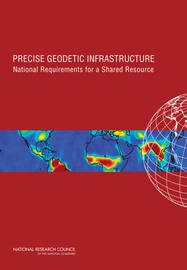 Precise Geodetic Infrastructure by Committee on the National Requirements for Precision Geodetic Infrastructure