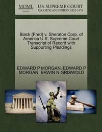 Black (Fred) V. Sheraton Corp. of America U.S. Supreme Court Transcript of Record with Supporting Pleadings by Edward P. Morgan