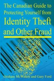 Canadian Guide to Protecting Yourself from Identity Theft and Other Fraud by Graham McWaters