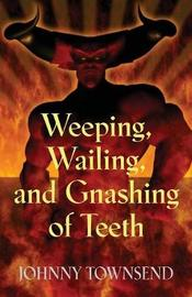 Weeping, Wailing, and Gnashing of Teeth by Johnny Townsend image