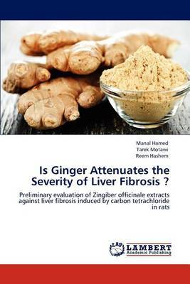 Is Ginger Attenuates the Severity of Liver Fibrosis ? by Manal Hamed