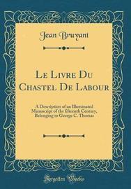 Le Livre Du Chastel de Labour by Jean Bruyant image