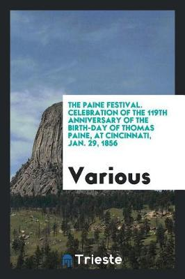 The Paine Festival. Celebration of the 119th Anniversary of the Birth-Day of Thomas Paine, at Cincinnati, Jan. 29, 1856 by Various ~ image