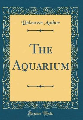 The Aquarium (Classic Reprint) by Unknown Author
