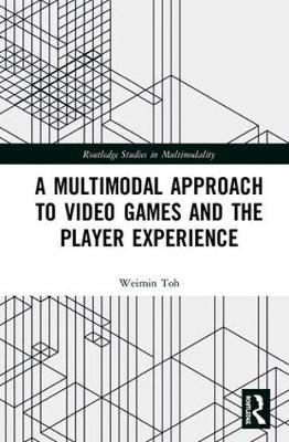 A Multimodal Approach to Video Games and the Player Experience by Weimin Toh