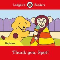 Thank you, Spot! - Ladybird Readers Beginner Level by Ladybird