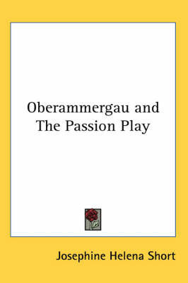 Oberammergau and The Passion Play by Josephine Helena Short