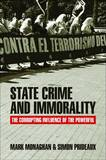 State Crime and Immorality: The Corrupting Influence of the Powerful by Mark Monaghan