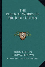 The Poetical Works of Dr. John Leyden by John Leyden