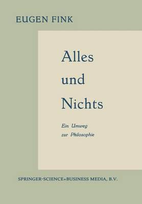 Alles Und Nichts: Ein Umweg Zur Philosophie by Eugen Fink