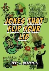 Jokes That Flip Your Lid by Jerry J Mercatelli