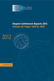 Dispute Settlement Reports 2012: Volume 3, Pages 1249-1834 by World Trade Organization